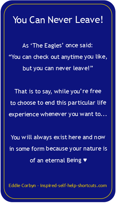 See life as some self help authors see it, as an eternal becoming. You will always exist in some form, so why not relax and BE in joy, bliss and happiness as often as you can...