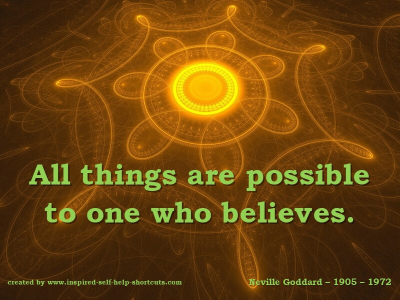 Remember: there is no reality outside of your ability to believe!