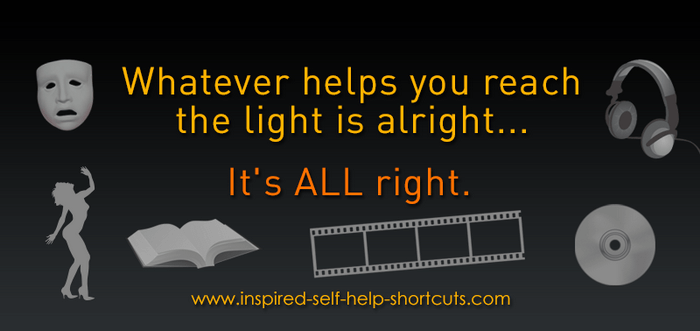 Inspirational self help advises that whatever it is that helps you to reach the light is all good!